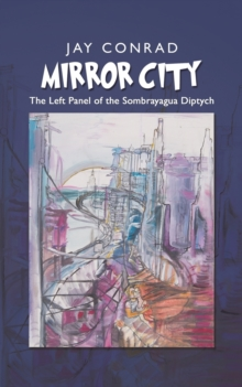 Mirror City : The Left Panel of the Sombrayagua Diptych, Paperback / softback Book
