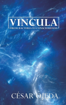 Vincula : From Bacteria to Consciousness, Paperback / softback Book