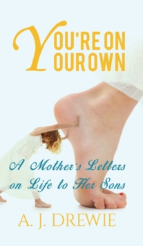You're on Your Own : A Mother's Letters on Life to Her Sons, Hardback Book
