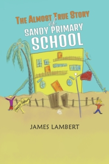 The Almost True Story of Sandy Primary School, Paperback / softback Book