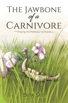 The Jawbone of a Carnivore : Praying the Pathway to Peace, Paperback / softback Book