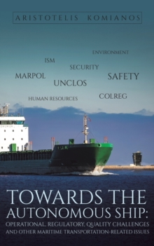 Towards the Autonomous Ship: Operational, Regulatory, Quality Challenges : and other Maritime Transportation-Related Issues, Paperback / softback Book