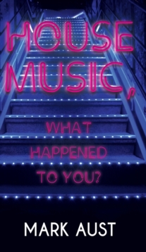House Music, What Happened to You?, Hardback Book
