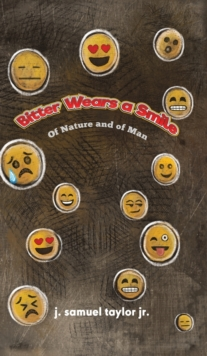 Bitter Wears a Smile : Of Nature and of Man, Hardback Book