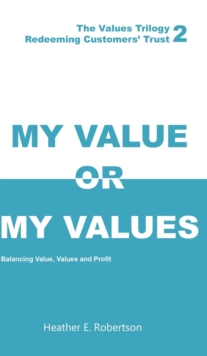 My Value or My Values - Redeeming Customers' Trust, Hardback Book