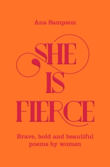 She is Fierce : Brave, Bold  and Beautiful Poems by Women, Paperback / softback Book