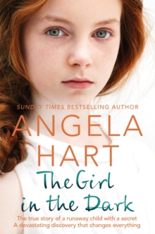 The Girl in the Dark : The True Story of Runaway Child with a Secret. A Devastating Discovery that Changes Everything., Paperback / softback Book