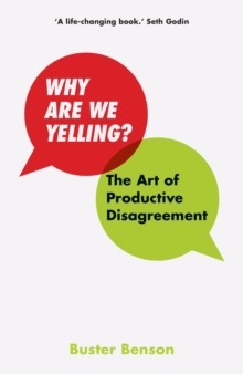 Why Are We Yelling : The Art of Productive Disagreement, Hardback Book