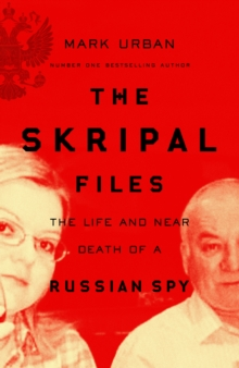 The Skripal Files : The only book you need to read on the Salisbury Poisonings, Hardback Book