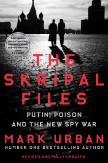 The Skripal Files : Putin, Poison and the New Spy War, Paperback / softback Book