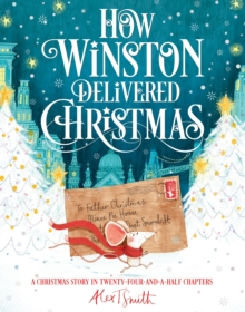 How Winston Delivered Christmas : A Christmas Story in Twenty-Four-and-a-Half Chapters, Paperback / softback Book