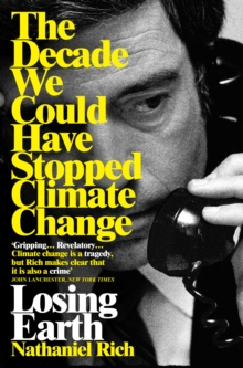Losing Earth : The Decade We Could Have Stopped Climate Change, Paperback / softback Book