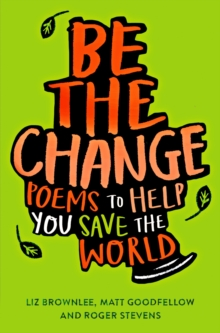 Be The Change : Poems to help you save the world, Paperback / softback Book