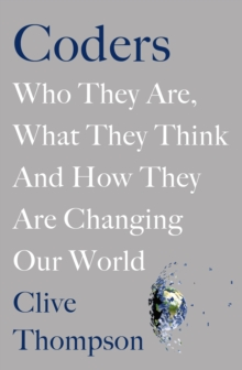Coders : Who They Are, What They Think and How They Are Changing Our World, Hardback Book