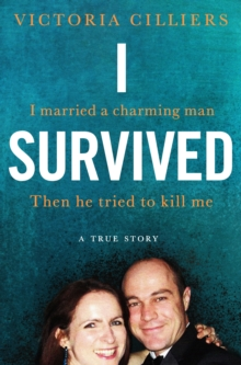 I Survived : I married a charming man. Then he tried to kill me. A true story., Paperback / softback Book