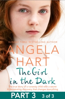 The Girl in the Dark Part 3 of 3 : The True Story of Runaway Child with a Secret. A Devastating Discovery that Changes Everything., EPUB eBook