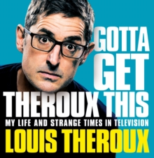 Gotta Get Theroux This : My life and strange times in television, CD-Audio Book