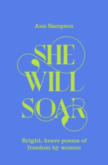 She Will Soar : Bright, brave poems about freedom by women, Hardback Book
