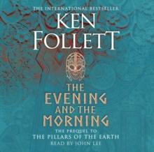 The Evening and the Morning : The Prequel to The Pillars of the Earth, A Kingsbridge Novel, CD-Audio Book