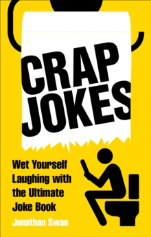 Crap Jokes : Wet Yourself Laughing with the Ultimate Joke Book, Paperback / softback Book