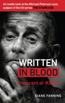 Written in Blood : Innocent or Guilty? An inside look at the Michael Peterson case, subject of the hit series The Staircase, Paperback / softback Book