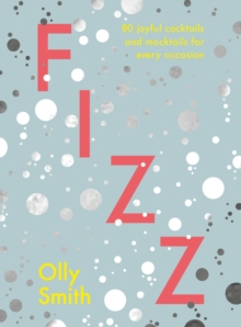 Fizz : 80 joyful cocktails and mocktails for every occasion, Hardback Book