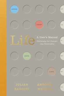 Life: A User's Manual : Philosophy for (Almost) Any Eventuality, Hardback Book