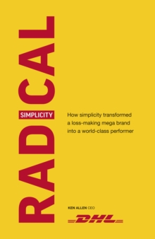Radical Simplicity : How simplicity transformed a loss-making mega brand into a world-class performer, Hardback Book