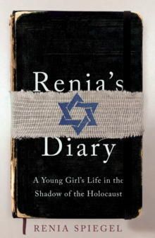 Renia's Diary : A Young Girl's Life in the Shadow of the Holocaust, Hardback Book