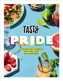 Tasty Pride : 75 recipes that celebrate good food, love and acceptance, Hardback Book