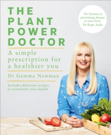 The Plant Power Doctor : A simple prescription for a healthier you (Includes delicious recipes to transform your health), Paperback / softback Book