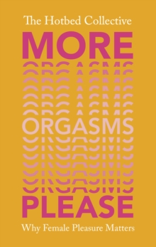 More Orgasms Please : Why Female Pleasure Matters, Hardback Book