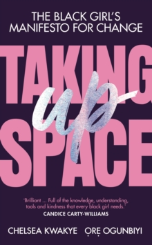 Taking Up Space : The Black Girl's Manifesto for Change, Hardback Book