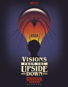 Visions from the Upside Down : A Stranger Things Art Book, Hardback Book