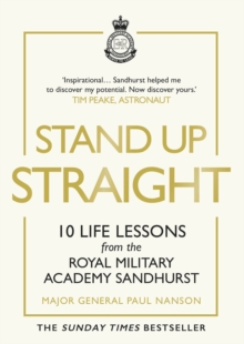 Stand Up Straight : 10 Life Lessons from the Royal Military Academy Sandhurst, Hardback Book