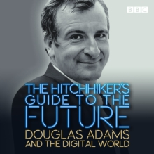 The Hitchhiker's Guide to the Future : Douglas Adams and the digital world, eAudiobook MP3 eaudioBook