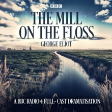 The Mill on the Floss : A BBC Radio 4 full-cast dramatisation, eAudiobook MP3 eaudioBook
