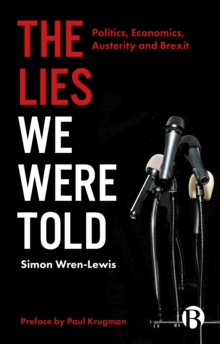 The Lies We Were Told : Politics, Economics, Austerity and Brexit, Paperback / softback Book