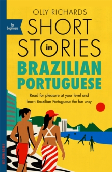 Short Stories in Brazilian Portuguese for Beginners : Read for pleasure at your level, expand your vocabulary and learn Brazilian Portuguese the fun way!, Paperback / softback Book