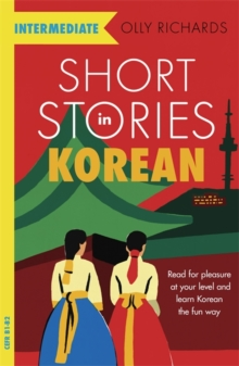 Short Stories in Korean for Intermediate Learners : Read for pleasure at your level, expand your vocabulary and learn Korean the fun way!, Paperback / softback Book