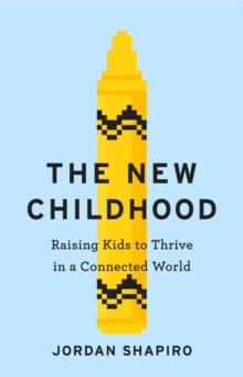 The New Childhood : Raising kids to thrive in a digitally connected world, EPUB eBook