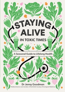 Staying Alive in Toxic Times : A Seasonal Guide to Lifelong Health, EPUB eBook