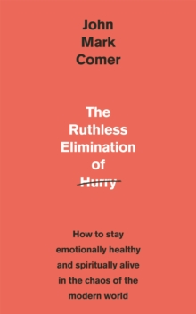 The Ruthless Elimination of Hurry : How to stay emotionally healthy and spiritually alive in the chaos of the modern world, EPUB eBook