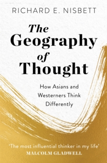 The Geography of Thought : How Asians and Westerners Think Differently - and Why, Paperback / softback Book
