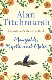 Marigolds, Myrtle and Moles : A Gardener's Bedside Book - the perfect Mother's Day gift, Hardback Book