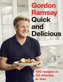 Gordon Ramsay Quick & Delicious : 100 recipes in 30 minutes or less, Hardback Book
