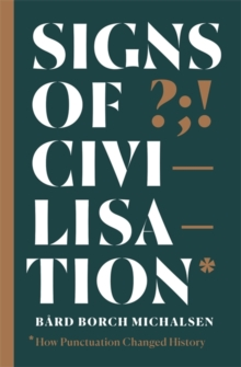 Signs of Civilisation : How punctuation changed history, Hardback Book