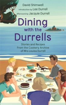 Dining with the Durrells : Stories and Recipes from the Cookery Archive of Mrs Louisa Durrell, Hardback Book