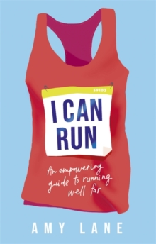 I Can Run : An Empowering Guide to Running Well Far, Paperback / softback Book