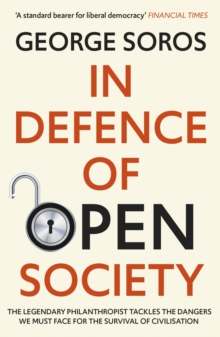 In Defence of Open Society : The Legendary Philanthropist Tackles the Dangers We Must Face for the Survival of Civilisation, EPUB eBook